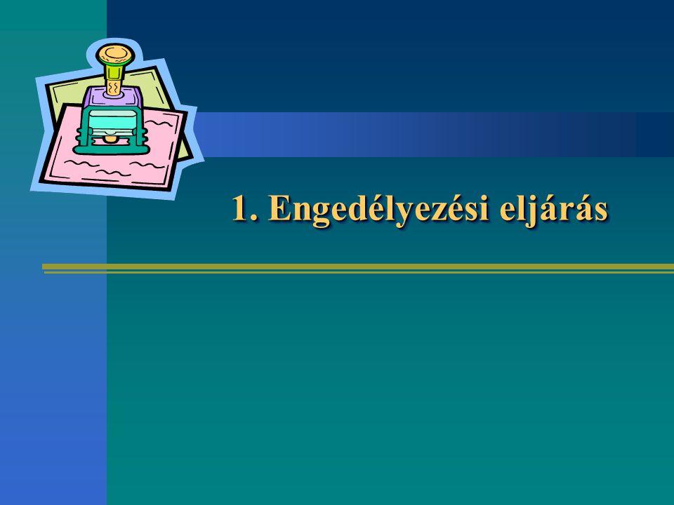 1. Engedélyezési eljárás 1. Engedélyezési eljárás