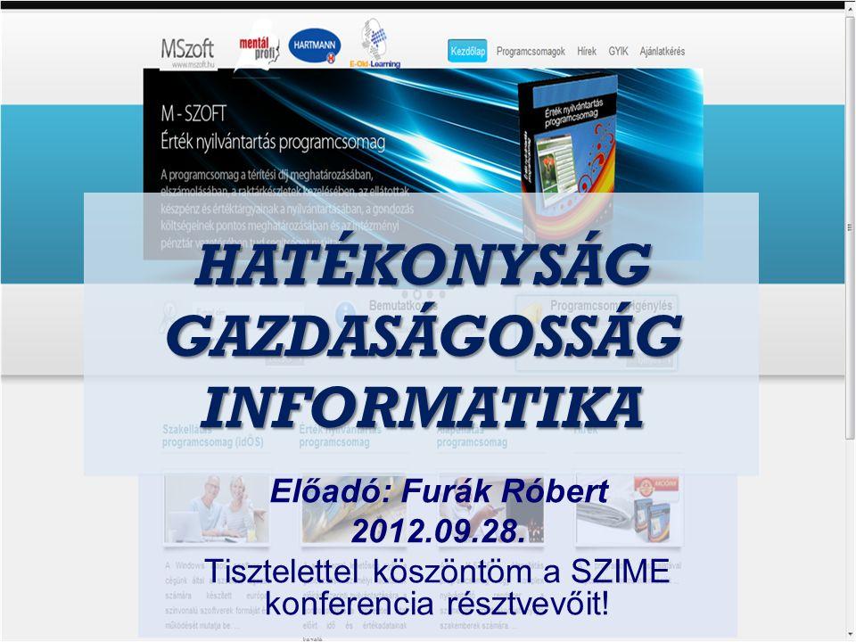HATÉKONYSÁG GAZDASÁGOSSÁG INFORMATIKA Előadó: Furák Róbert 2012.09.28.
