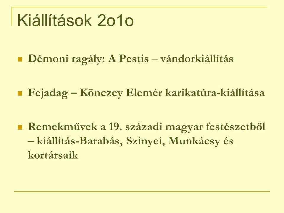 Kiállítások 2o1o Démoni ragály: A Pestis – vándorkiállítás Fejadag – Könczey Elemér karikatúra-kiállítása Remekművek a 19.