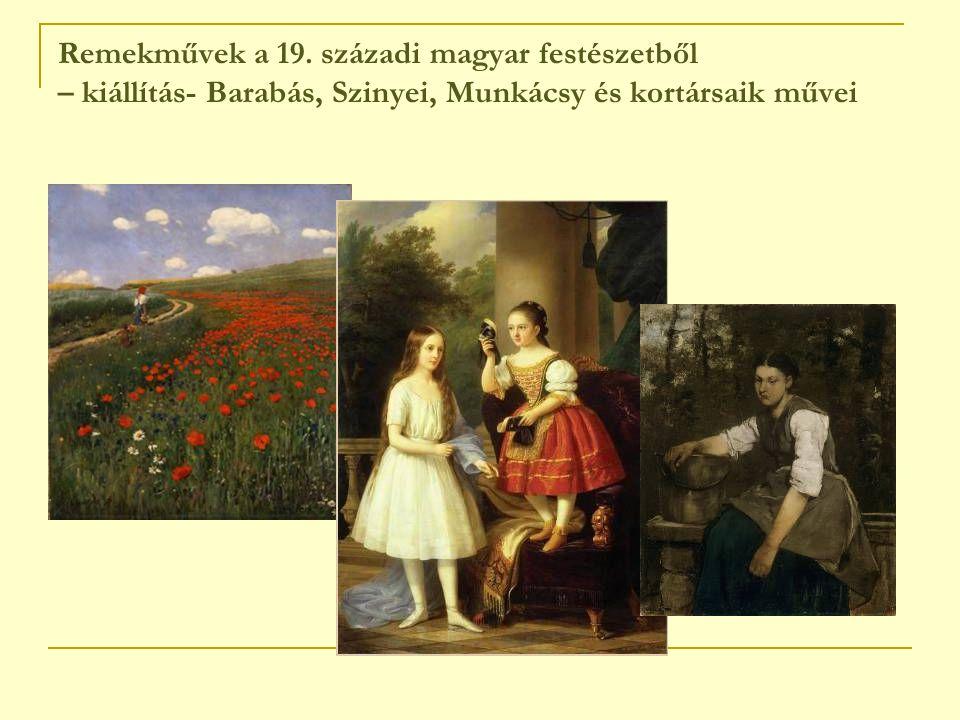 Remekművek a 19. századi magyar festészetből – kiállítás- Barabás, Szinyei, Munkácsy és kortársaik művei