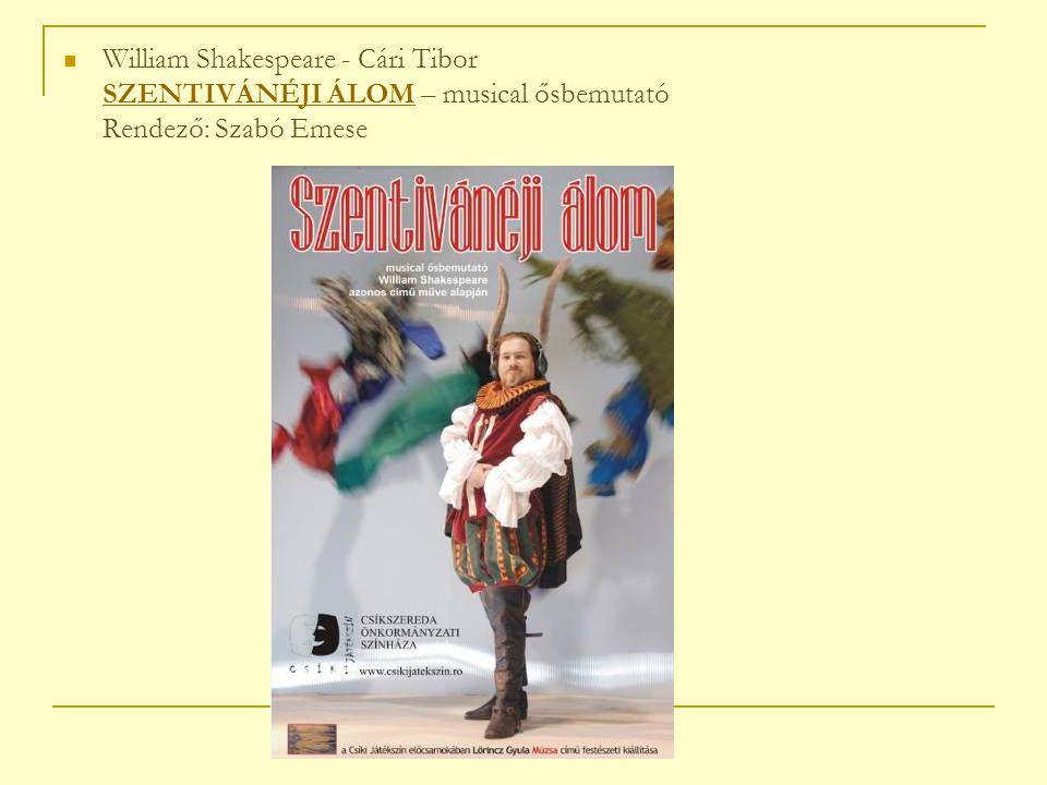 William Shakespeare - Cári Tibor SZENTIVÁNÉJI ÁLOM – musical ősbemutató Rendező: Szabó Emese SZENTIVÁNÉJI ÁLOM