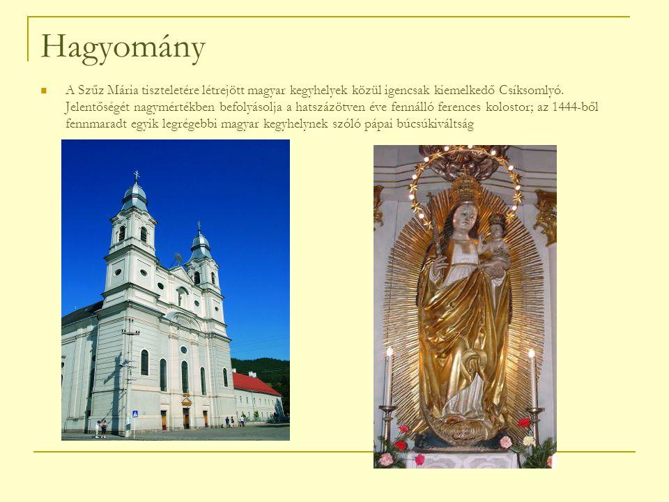 Hagyomány A Szűz Mária tiszteletére létrejött magyar kegyhelyek közül igencsak kiemelkedő Csíksomlyó.