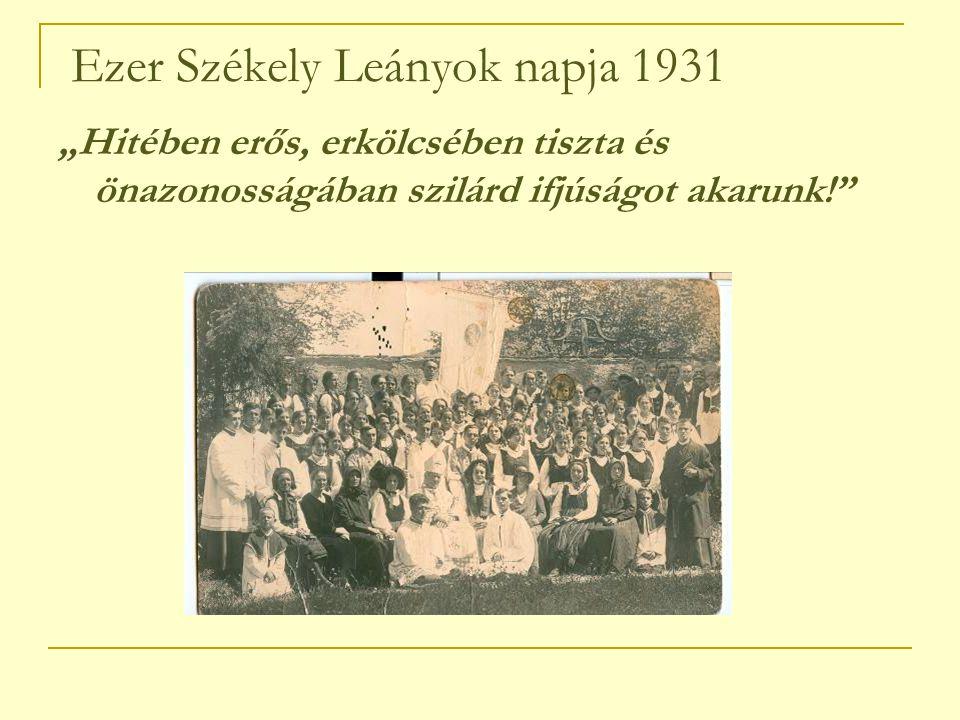 """Ezer Székely Leányok napja 1931 """"Hitében erős, erkölcsében tiszta és önazonosságában szilárd ifjúságot akarunk!"""
