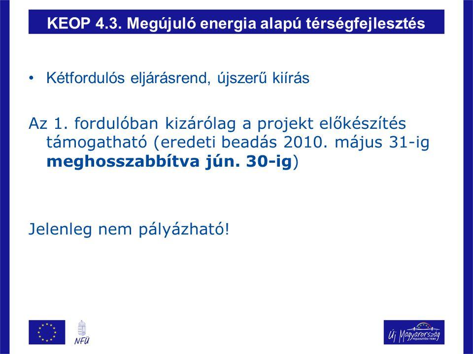KEOP 4.3. Megújuló energia alapú térségfejlesztés Kétfordulós eljárásrend, újszerű kiírás Az 1. fordulóban kizárólag a projekt előkészítés támogatható