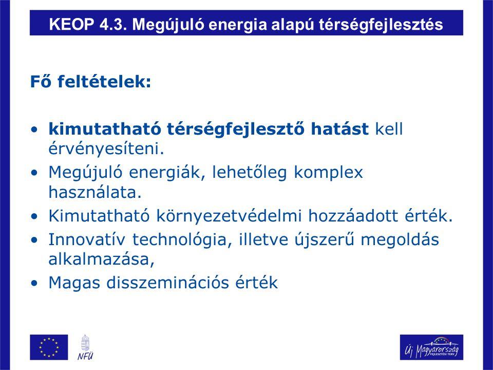 KEOP 4.3. Megújuló energia alapú térségfejlesztés Fő feltételek: kimutatható térségfejlesztő hatást kell érvényesíteni. Megújuló energiák, lehetőleg k