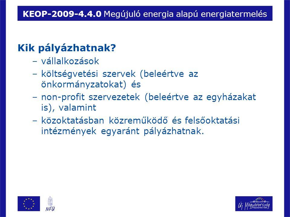 KEOP-2009-4.4.0 Megújuló energia alapú energiatermelés Kik pályázhatnak? –vállalkozások –költségvetési szervek (beleértve az önkormányzatokat) és –non