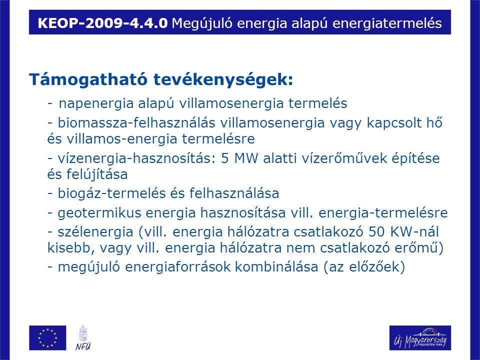 KEOP-2009-4.4.0 Megújuló energia alapú energiatermelés Támogatható tevékenységek: - napenergia alapú villamosenergia termelés - biomassza-felhasználás