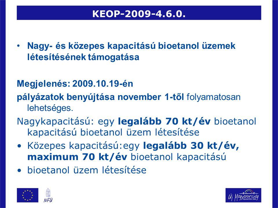 KEOP-2009-4.6.0. Nagy- és közepes kapacitású bioetanol üzemek létesítésének támogatása Megjelenés: 2009.10.19-én pályázatok benyújtása november 1-től
