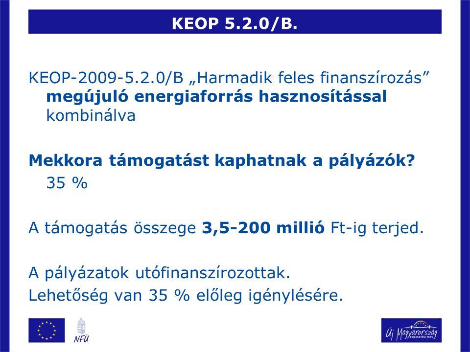 """KEOP 5.2.0/B. KEOP-2009-5.2.0/B """"Harmadik feles finanszírozás"""" megújuló energiaforrás hasznosítással kombinálva Mekkora támogatást kaphatnak a pályázó"""