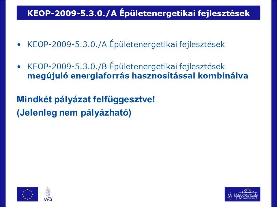 KEOP-2009-5.3.0./A Épületenergetikai fejlesztések KEOP-2009-5.3.0./B Épületenergetikai fejlesztések megújuló energiaforrás hasznosítással kombinálva M