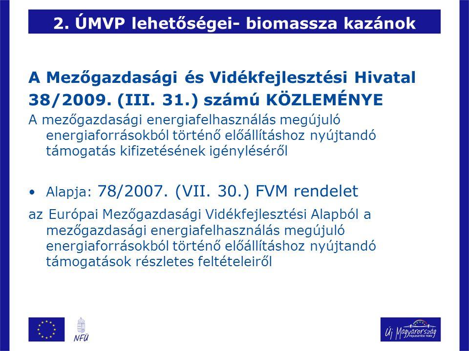 2. ÚMVP lehetőségei- biomassza kazánok A Mezőgazdasági és Vidékfejlesztési Hivatal 38/2009. (III. 31.) számú KÖZLEMÉNYE A mezőgazdasági energiafelhasz