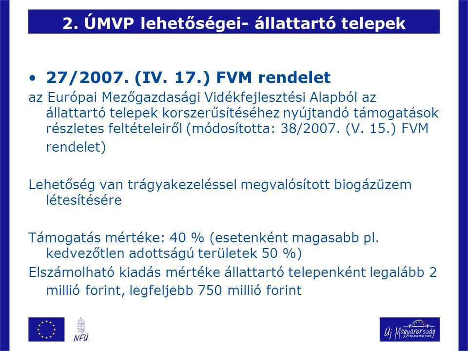 2. ÚMVP lehetőségei- állattartó telepek 27/2007. (IV. 17.) FVM rendelet az Európai Mezőgazdasági Vidékfejlesztési Alapból az állattartó telepek korsze