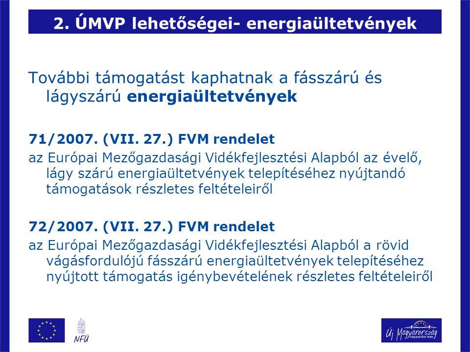 2. ÚMVP lehetőségei- energiaültetvények További támogatást kaphatnak a fásszárú és lágyszárú energiaültetvények 71/2007. (VII. 27.) FVM rendelet az Eu
