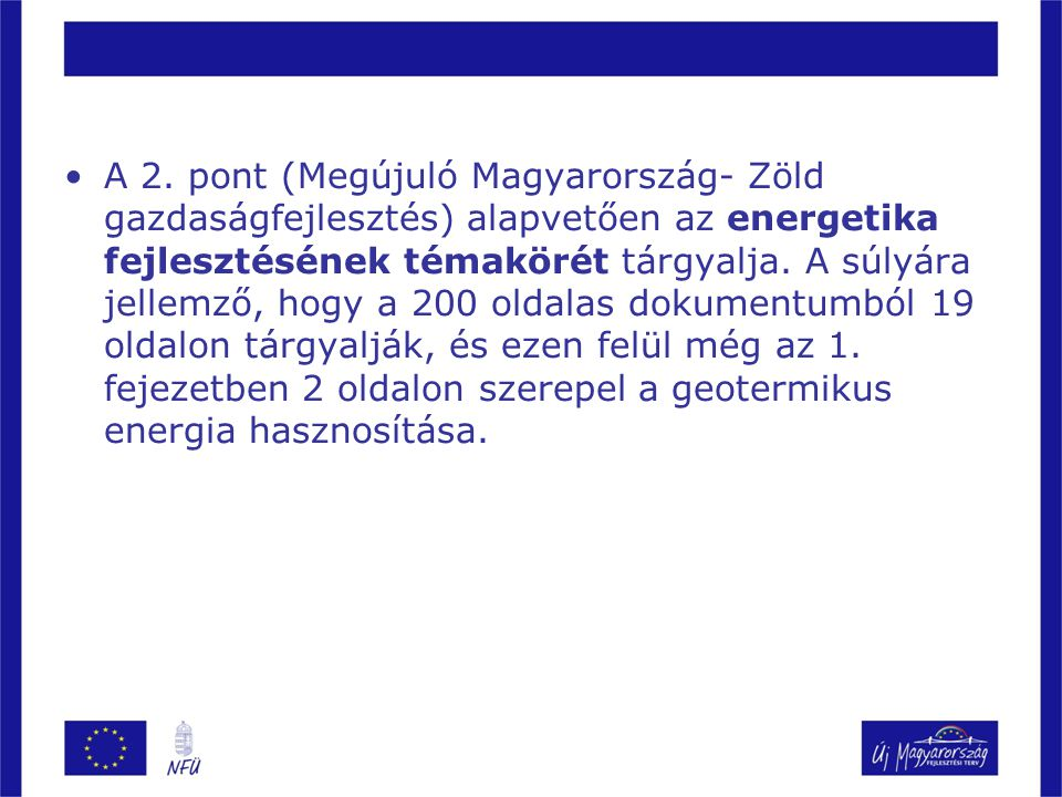 A 2. pont (Megújuló Magyarország- Zöld gazdaságfejlesztés) alapvetően az energetika fejlesztésének témakörét tárgyalja. A súlyára jellemző, hogy a 200