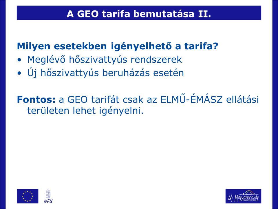 A GEO tarifa bemutatása II. Milyen esetekben igényelhető a tarifa? Meglévő hőszivattyús rendszerek Új hőszivattyús beruházás esetén Fontos: a GEO tari