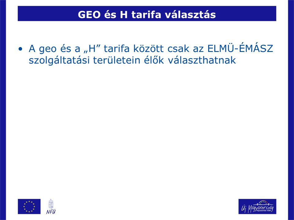 """GEO és H tarifa választás A geo és a """"H"""" tarifa között csak az ELMÜ-ÉMÁSZ szolgáltatási területein élők választhatnak"""
