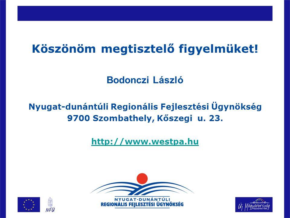 Köszönöm megtisztelő figyelmüket! Bodonczi László Nyugat-dunántúli Regionális Fejlesztési Ügynökség 9700 Szombathely, Kőszegi u. 23. http://www.westpa