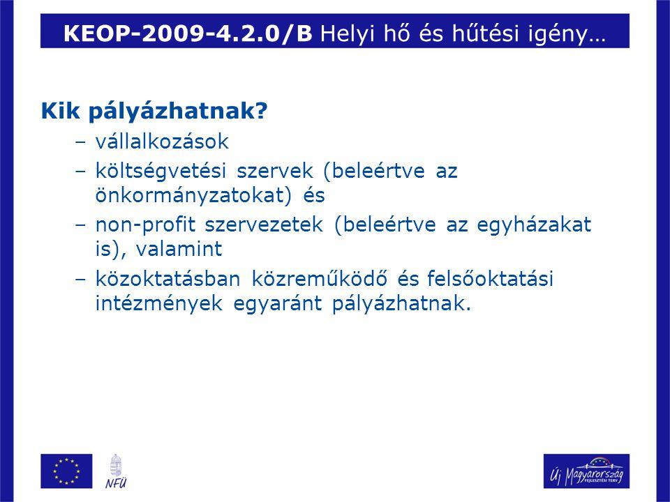 KEOP-2009-4.2.0/B Helyi hő és hűtési igény… Kik pályázhatnak? –vállalkozások –költségvetési szervek (beleértve az önkormányzatokat) és –non-profit sze