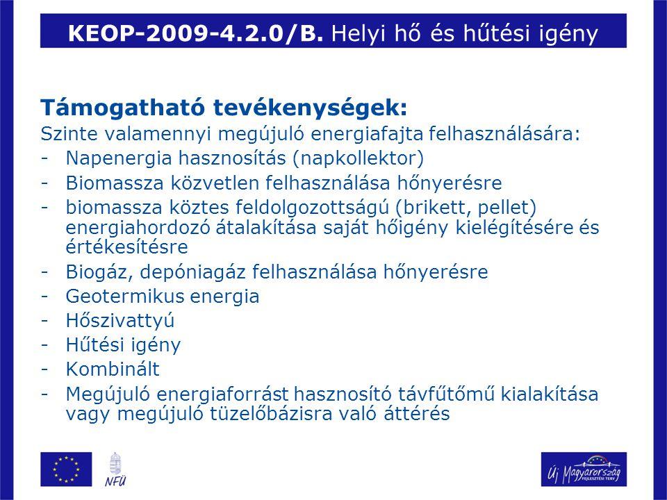 KEOP-2009-4.2.0/B. Helyi hő és hűtési igény Támogatható tevékenységek: Szinte valamennyi megújuló energiafajta felhasználására: -Napenergia hasznosítá