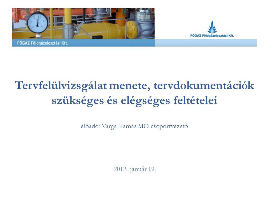 Tervfelülvizsgálat menete, tervdokumentációk szükséges és elégséges feltételei előadó: Varga Tamás MO csoportvezető 2012. január 19.
