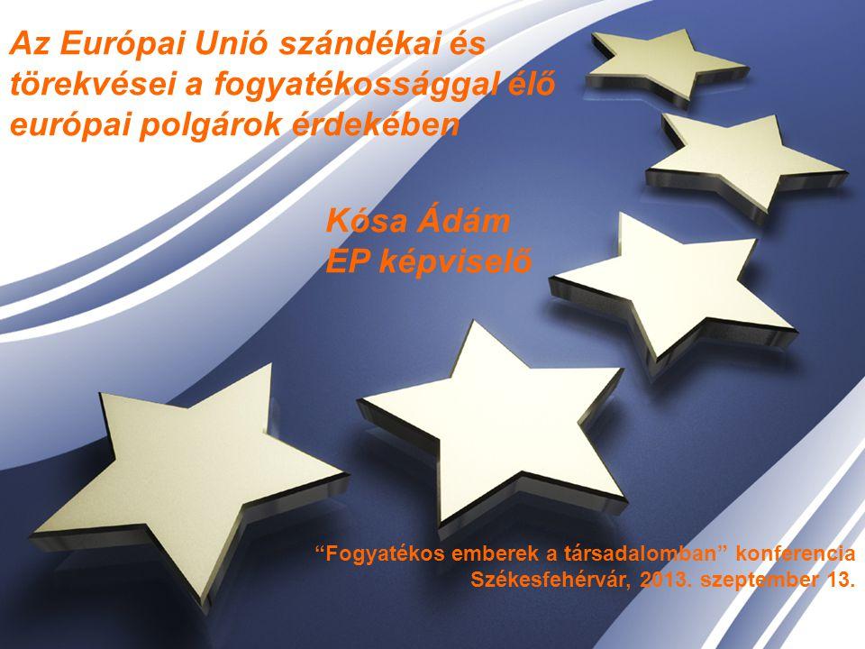 """Az Európai Unió szándékai és törekvései a fogyatékossággal élő európai polgárok érdekében Kósa Ádám EP képviselő """"Fogyatékos emberek a társadalomban"""""""