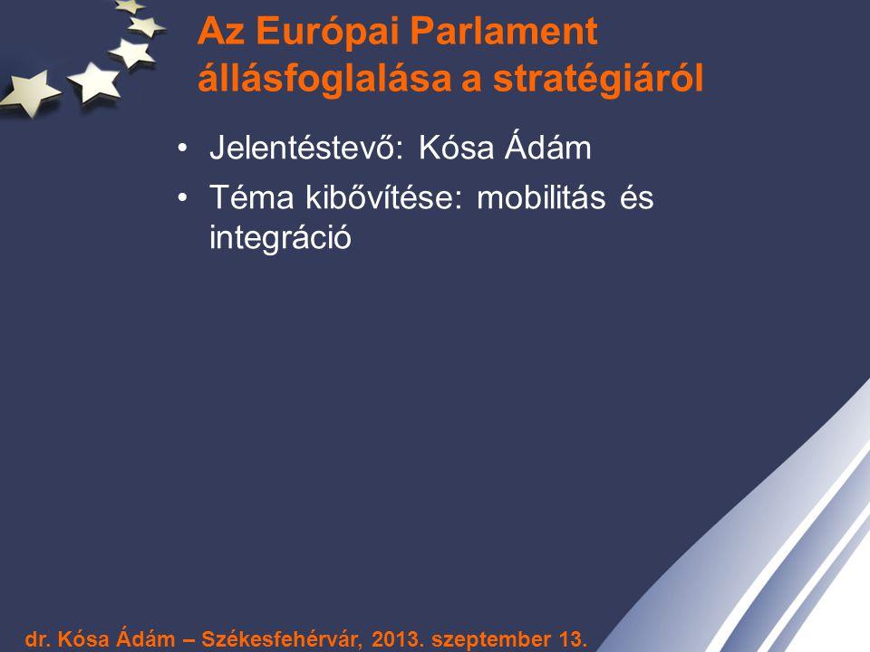 Az Európai Parlament állásfoglalása a stratégiáról Jelentéstevő: Kósa Ádám Téma kibővítése: mobilitás és integráció dr. Kósa Ádám – Székesfehérvár, 20