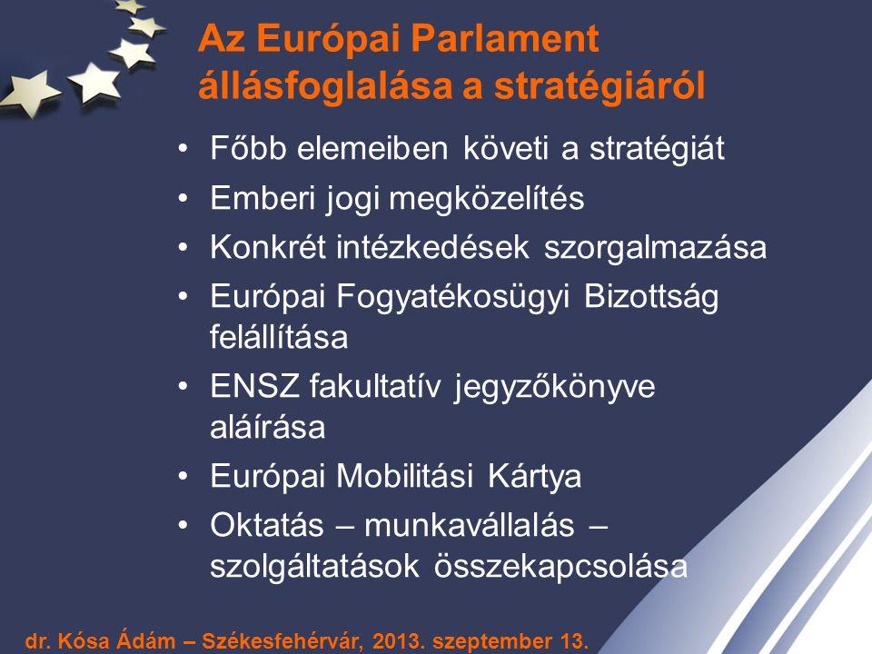 Az Európai Parlament állásfoglalása a stratégiáról Főbb elemeiben követi a stratégiát Emberi jogi megközelítés Konkrét intézkedések szorgalmazása Euró
