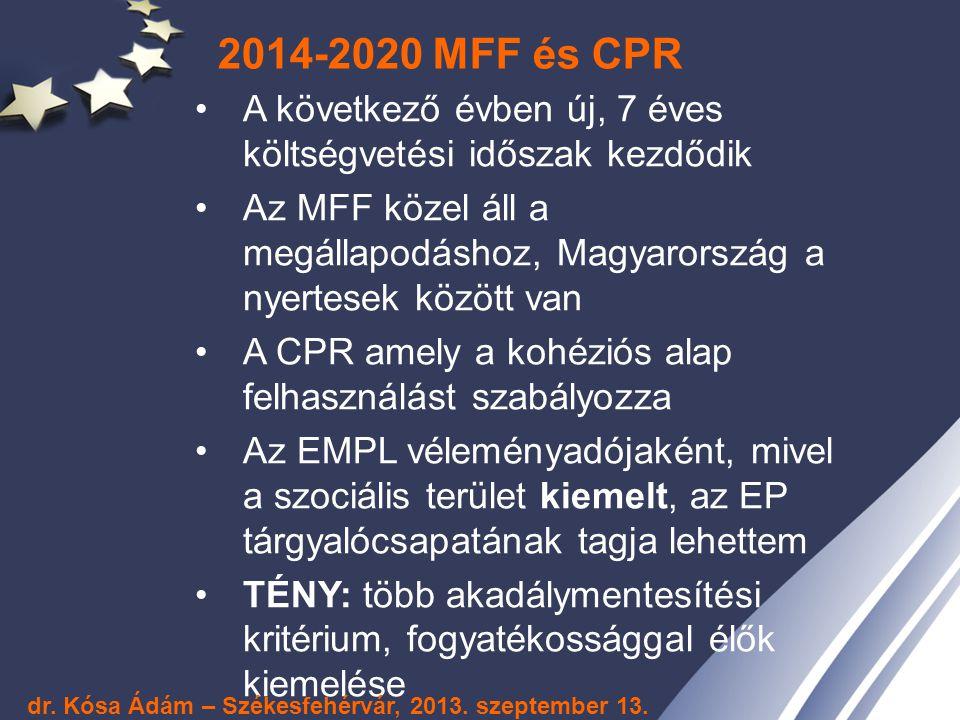 2014-2020 MFF és CPR A következő évben új, 7 éves költségvetési időszak kezdődik Az MFF közel áll a megállapodáshoz, Magyarország a nyertesek között v