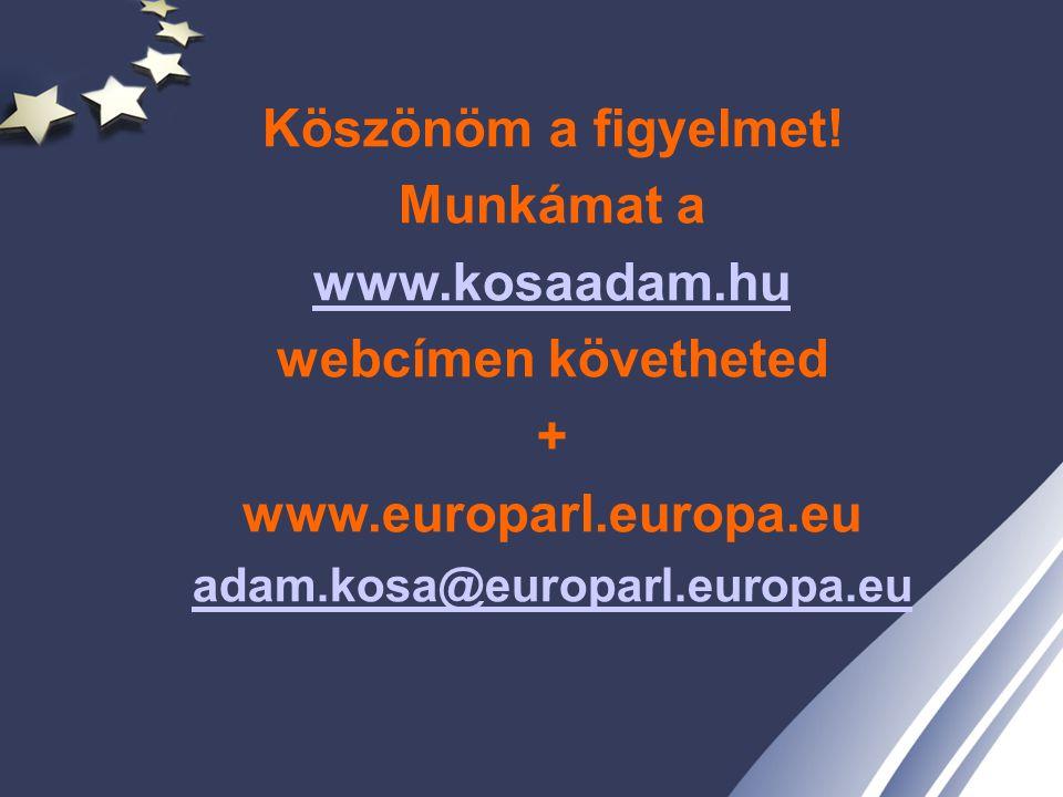 Köszönöm a figyelmet! Munkámat a www.kosaadam.hu webcímen követheted + www.europarl.europa.eu adam.kosa@europarl.europa.eu