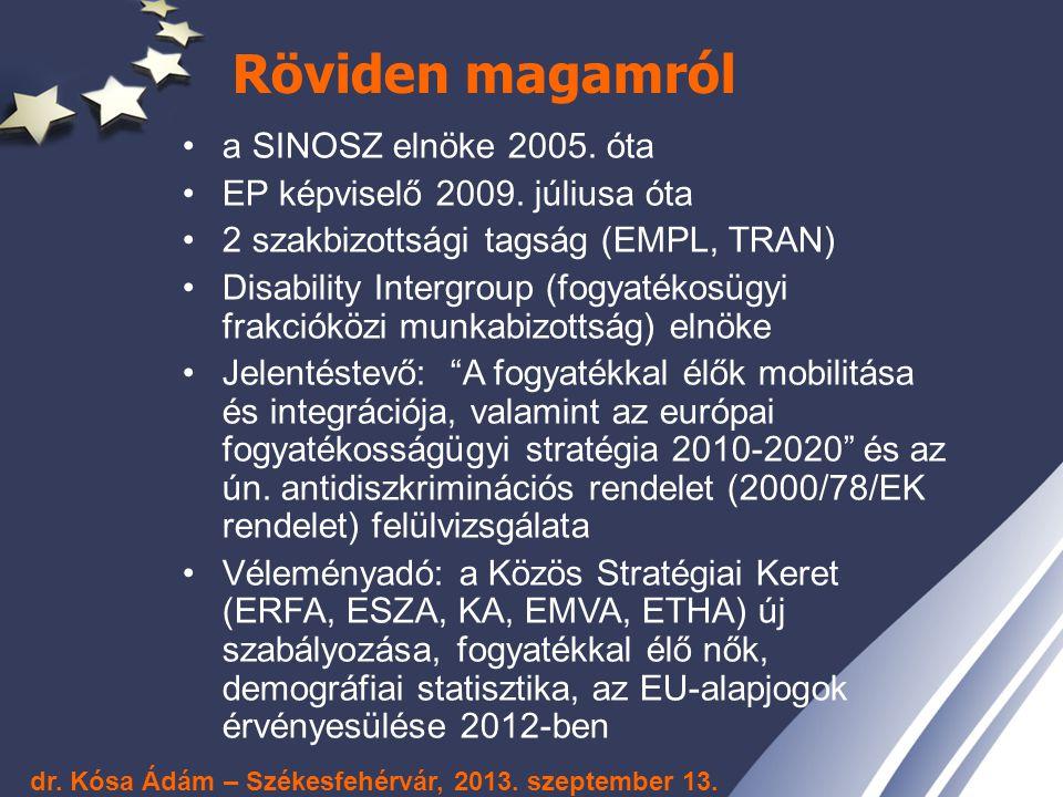 Röviden magamról a SINOSZ elnöke 2005. óta EP képviselő 2009. júliusa óta 2 szakbizottsági tagság (EMPL, TRAN) Disability Intergroup (fogyatékosügyi f