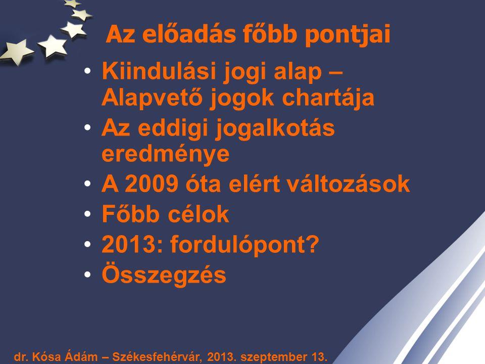 Az előadás főbb pontjai Kiindulási jogi alap – Alapvető jogok chartája Az eddigi jogalkotás eredménye A 2009 óta elért változások Főbb célok 2013: for