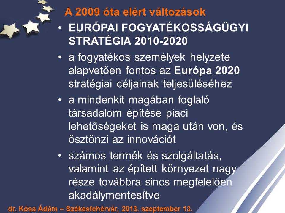 A 2009 óta elért változások EURÓPAI FOGYATÉKOSSÁGÜGYI STRATÉGIA 2010-2020 a fogyatékos személyek helyzete alapvetően fontos az Európa 2020 stratégiai