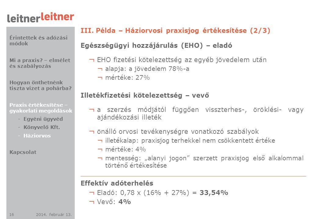 2014. február 13. 16 III. Példa – Háziorvosi praxisjog értékesítése (2/3) Egészségügyi hozzájárulás (EHO) – eladó ¬ EHO fizetési kötelezettség az egyé