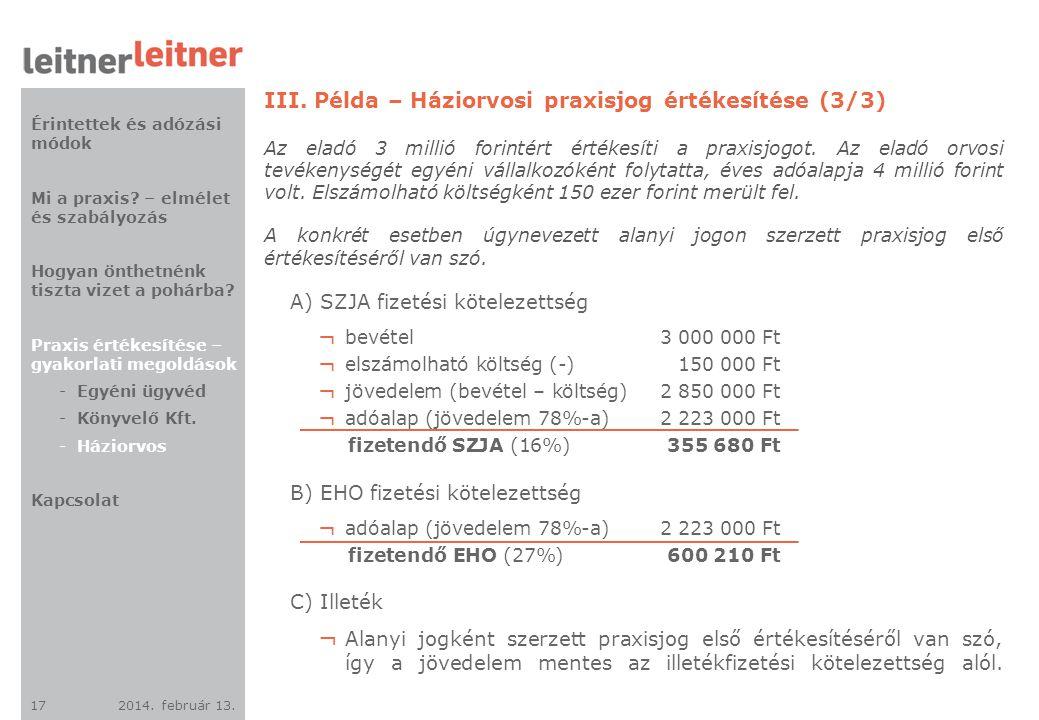 2014. február 13. 17 III. Példa – Háziorvosi praxisjog értékesítése (3/3) Az eladó 3 millió forintért értékesíti a praxisjogot. Az eladó orvosi tevéke
