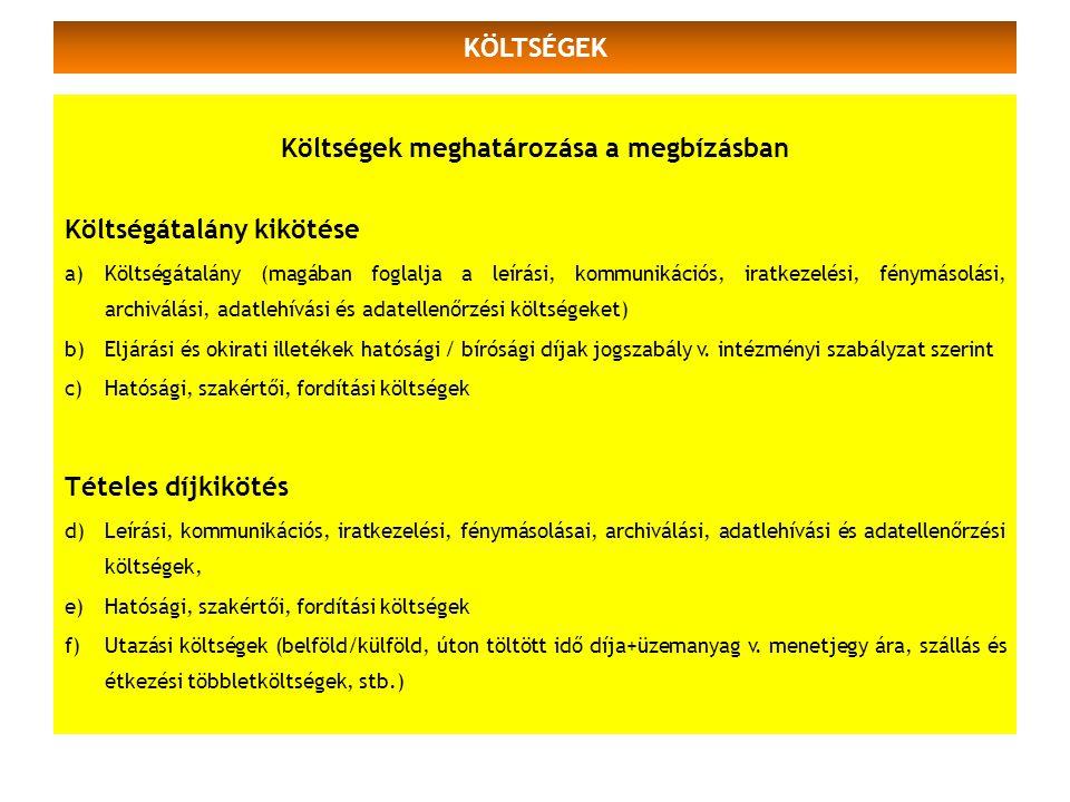 KÖLTSÉGEK Költségek meghatározása a megbízásban Költségátalány kikötése a)Költségátalány (magában foglalja a leírási, kommunikációs, iratkezelési, fén