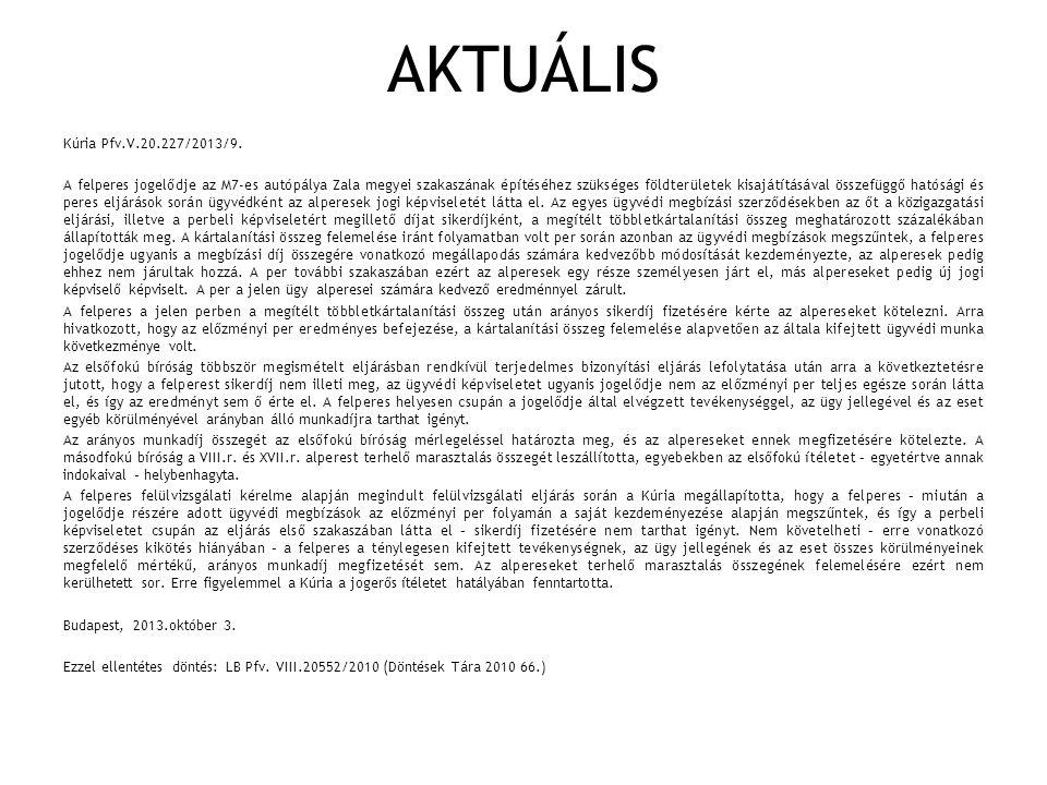 AKTUÁLIS Kúria Pfv.V.20.227/2013/9. A felperes jogelődje az M7-es autópálya Zala megyei szakaszának építéséhez szükséges földterületek kisajátításával
