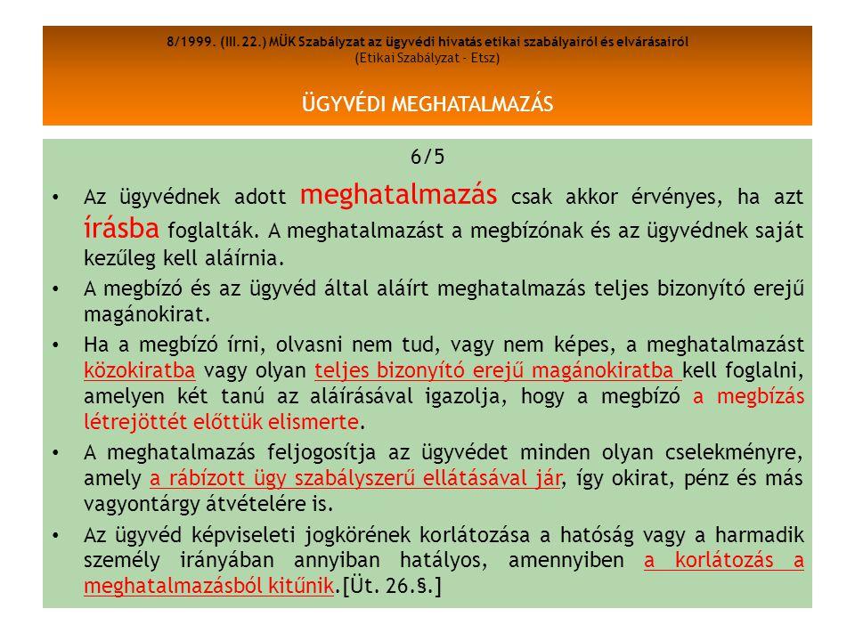 8/1999. (III.22.) MÜK Szabályzat az ügyvédi hivatás etikai szabályairól és elvárásairól (Etikai Szabályzat - Etsz) ÜGYVÉDI MEGHATALMAZÁS 6/5 Az ügyvéd