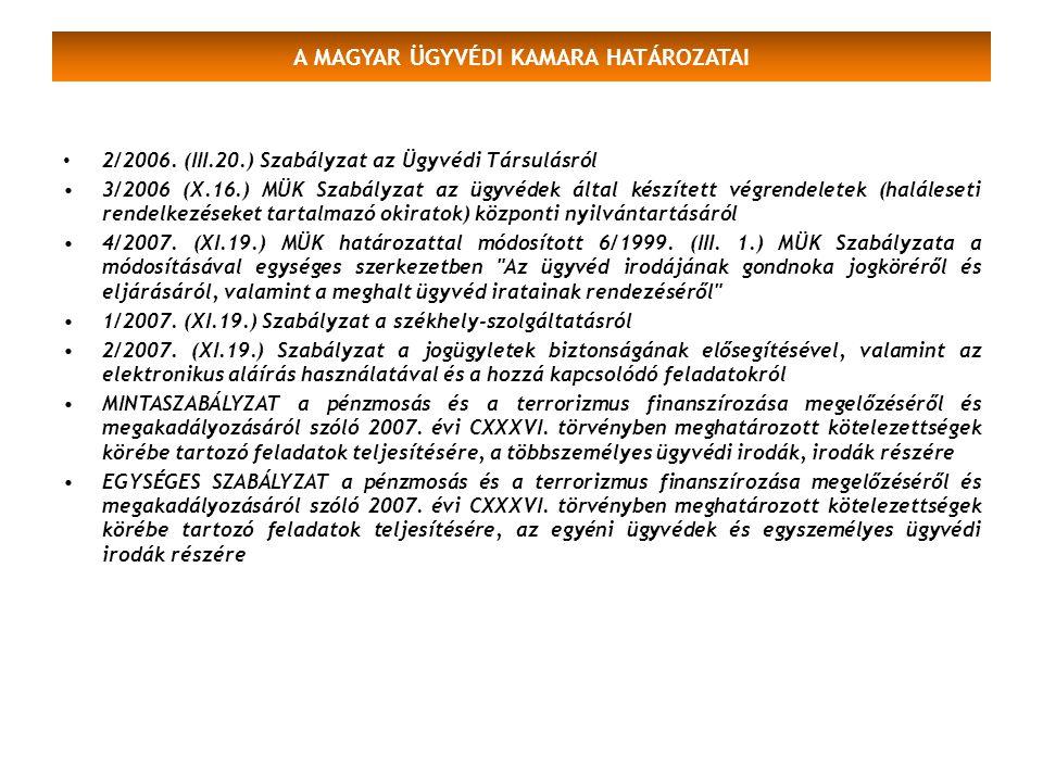 A MAGYAR ÜGYVÉDI KAMARA HATÁROZATAI 2/2006. (III.20.) Szabályzat az Ügyvédi Társulásról 3/2006 (X.16.) MÜK Szabályzat az ügyvédek által készített végr