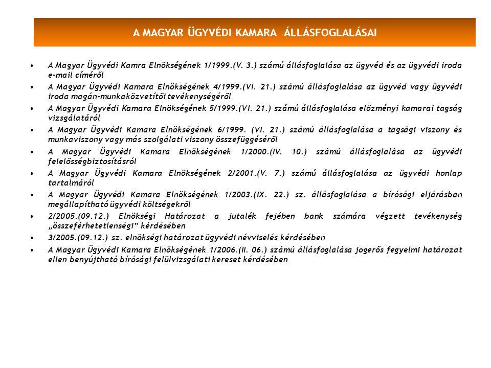 A MAGYAR ÜGYVÉDI KAMARA ÁLLÁSFOGLALÁSAI A Magyar Ügyvédi Kamra Elnökségének 1/1999.(V. 3.) számú állásfoglalása az ügyvéd és az ügyvédi iroda e-mail c