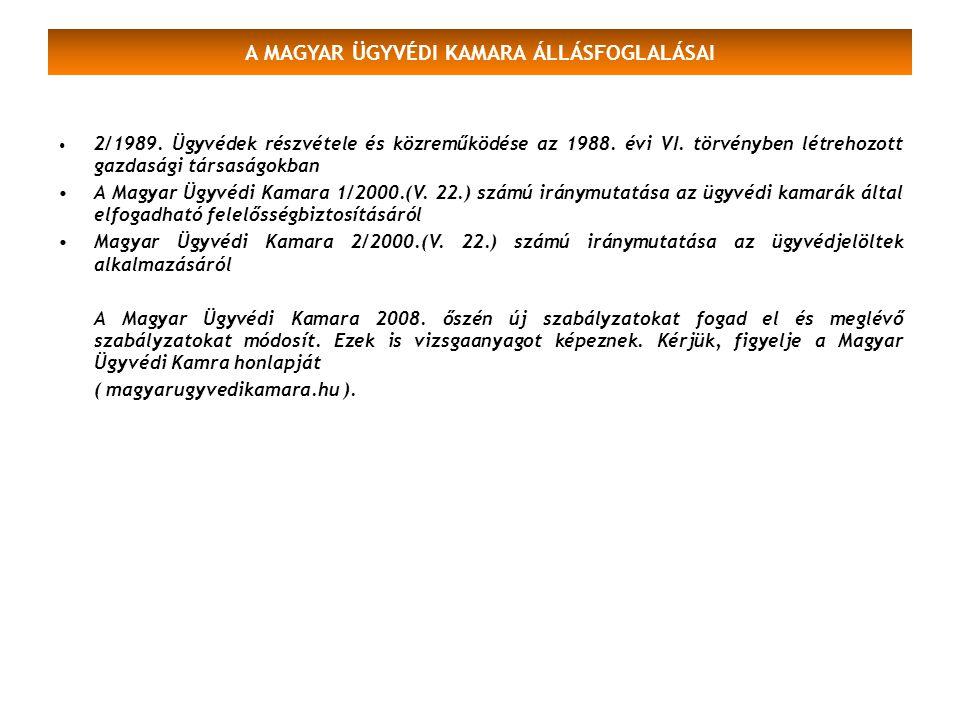 2/1989. Ügyvédek részvétele és közreműködése az 1988. évi VI. törvényben létrehozott gazdasági társaságokban A Magyar Ügyvédi Kamara 1/2000.(V. 22.) s