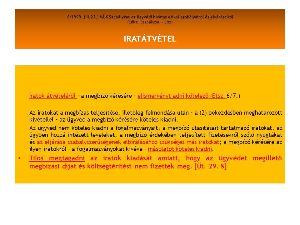 8/1999. (III.22.) MÜK Szabályzat az ügyvédi hivatás etikai szabályairól és elvárásairól (Etikai Szabályzat - Etsz) IRATÁTVÉTEL Iratok átvételéről - a