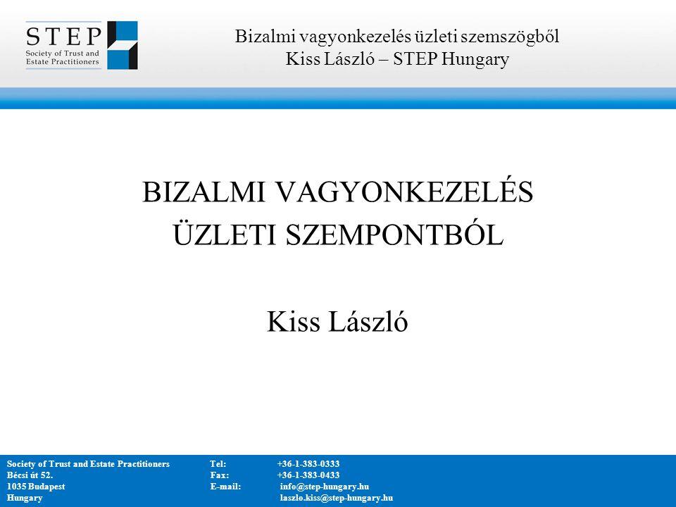 BIZALMI VAGYONKEZELÉS ÜZLETI SZEMPONTBÓL Kiss László Bizalmi vagyonkezelés üzleti szemszögből Kiss László – STEP Hungary Society of Trust and Estate PractitionersTel:+36-1-383-0333 Bécsi út 52.