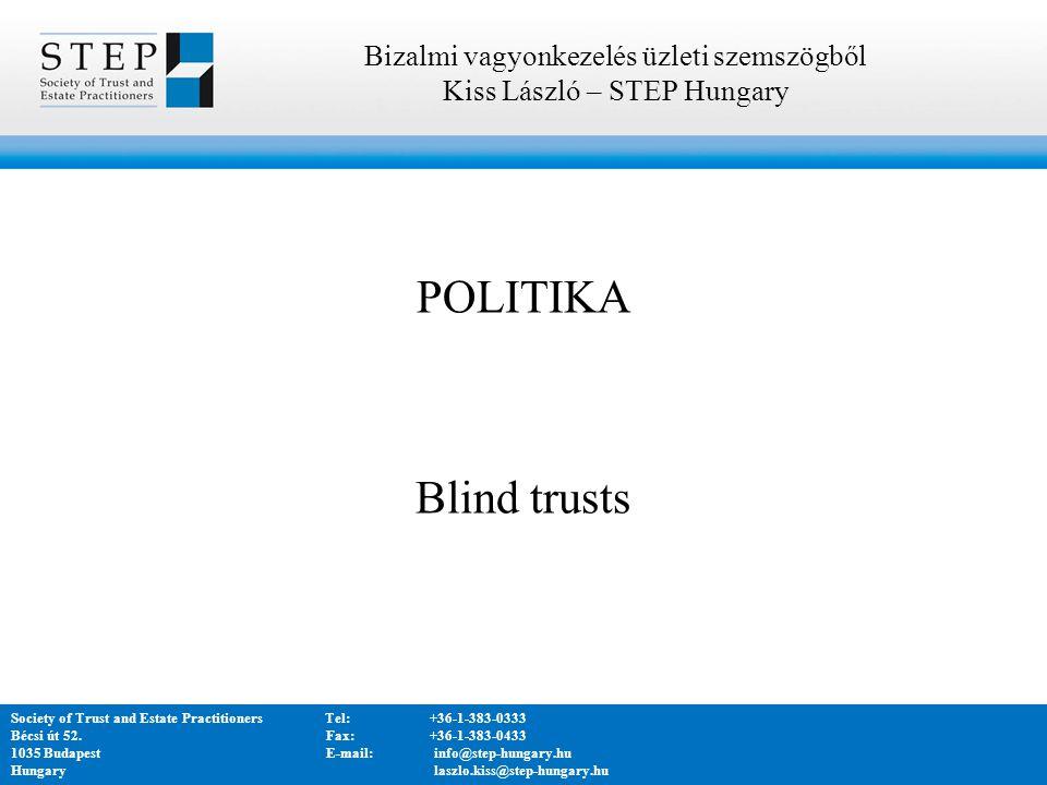 POLITIKA Blind trusts Bizalmi vagyonkezelés üzleti szemszögből Kiss László – STEP Hungary Society of Trust and Estate PractitionersTel:+36-1-383-0333 Bécsi út 52.