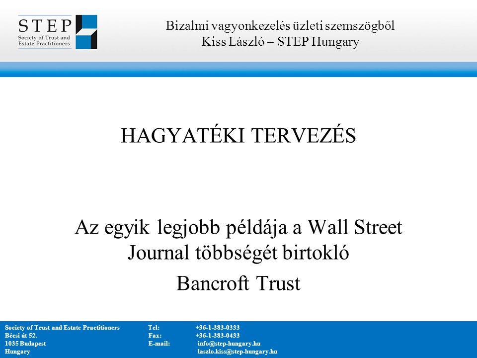 HAGYATÉKI TERVEZÉS Az egyik legjobb példája a Wall Street Journal többségét birtokló Bancroft Trust Bizalmi vagyonkezelés üzleti szemszögből Kiss László – STEP Hungary Society of Trust and Estate PractitionersTel:+36-1-383-0333 Bécsi út 52.