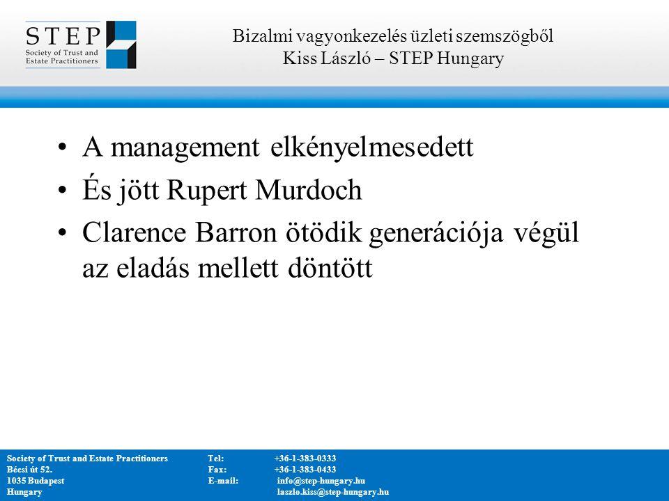 A management elkényelmesedett És jött Rupert Murdoch Clarence Barron ötödik generációja végül az eladás mellett döntött Bizalmi vagyonkezelés üzleti szemszögből Kiss László – STEP Hungary Society of Trust and Estate PractitionersTel:+36-1-383-0333 Bécsi út 52.