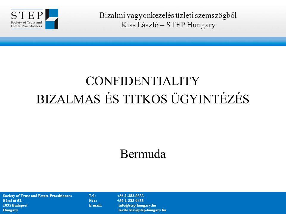 CONFIDENTIALITY BIZALMAS ÉS TITKOS ÜGYINTÉZÉS Bermuda Bizalmi vagyonkezelés üzleti szemszögből Kiss László – STEP Hungary Society of Trust and Estate PractitionersTel:+36-1-383-0333 Bécsi út 52.
