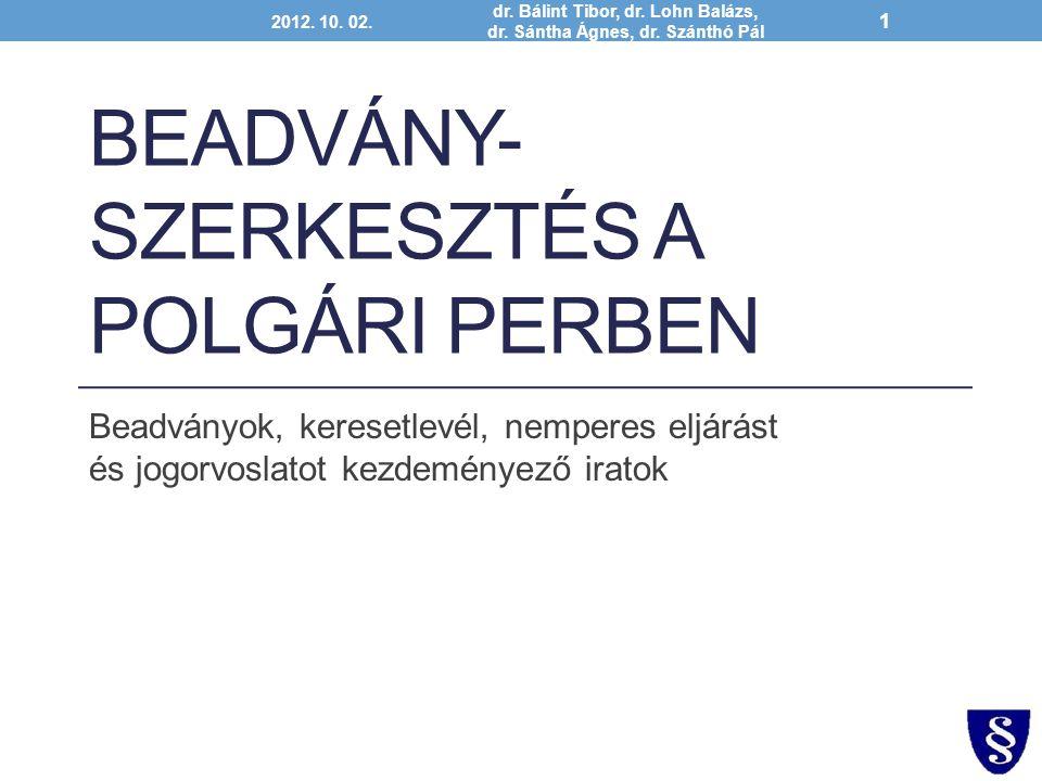 BEADVÁNY- SZERKESZTÉS A POLGÁRI PERBEN Beadványok, keresetlevél, nemperes eljárást és jogorvoslatot kezdeményező iratok 2012. 10. 02. dr. Bálint Tibor