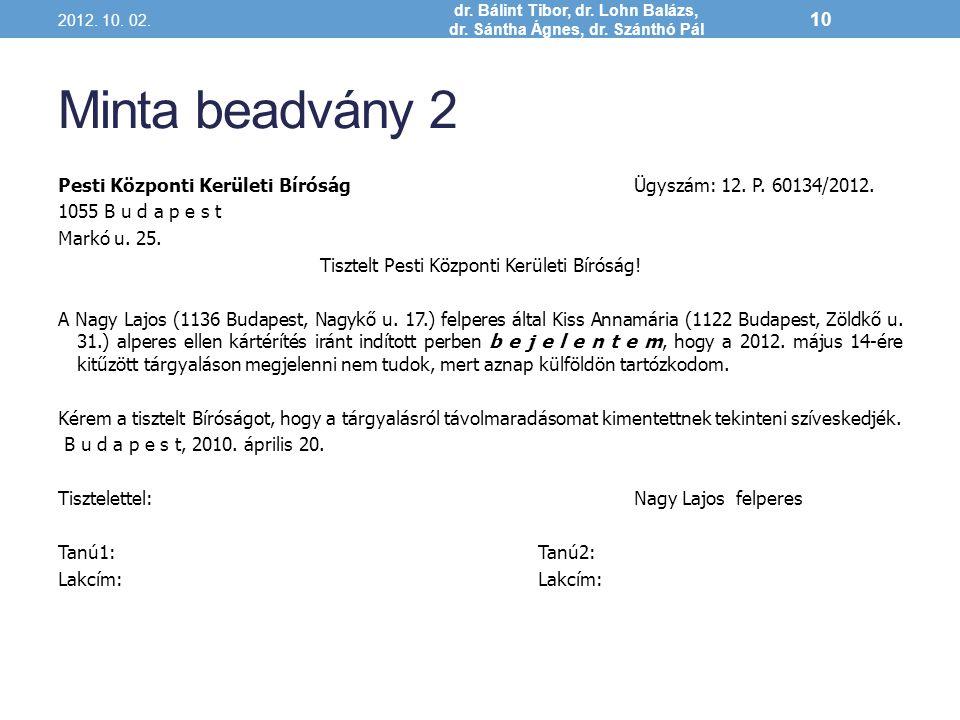 Minta beadvány 2 2012. 10. 02. dr. Bálint Tibor, dr. Lohn Balázs, dr. Sántha Ágnes, dr. Szánthó Pál 10 Pesti Központi Kerületi BíróságÜgyszám: 12. P.