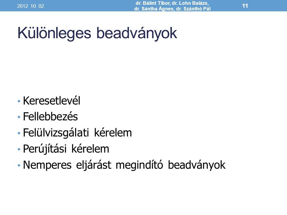 Különleges beadványok Keresetlevél Fellebbezés Felülvizsgálati kérelem Perújítási kérelem Nemperes eljárást megindító beadványok 2012. 10. 02. dr. Bál