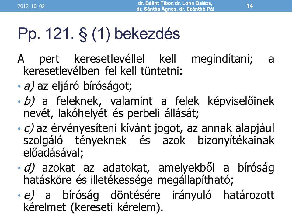 Pp. 121. § (1) bekezdés A pert keresetlevéllel kell megindítani; a keresetlevélben fel kell tüntetni: a) az eljáró bíróságot; b) a feleknek, valamint